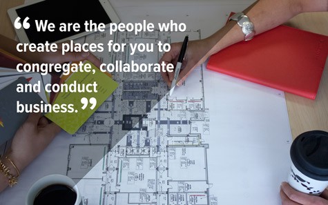 We are the people who create places for you to congregate, collaborate and conduct business.