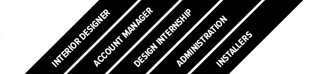 Interior Designer, Account Manager, Design Internship, Administration, Installers